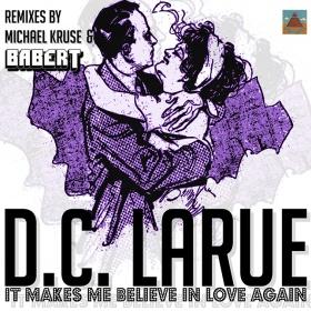 D.C. LARUE - IT MAKES ME BELIEVE IN LOVE AGAIN
